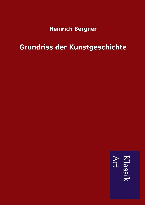 Heinrich Bergner Grundriss der Kunstgeschichte heinrich helferich atlas und grundriss der traumatischen frakturen und luxationen classic reprint
