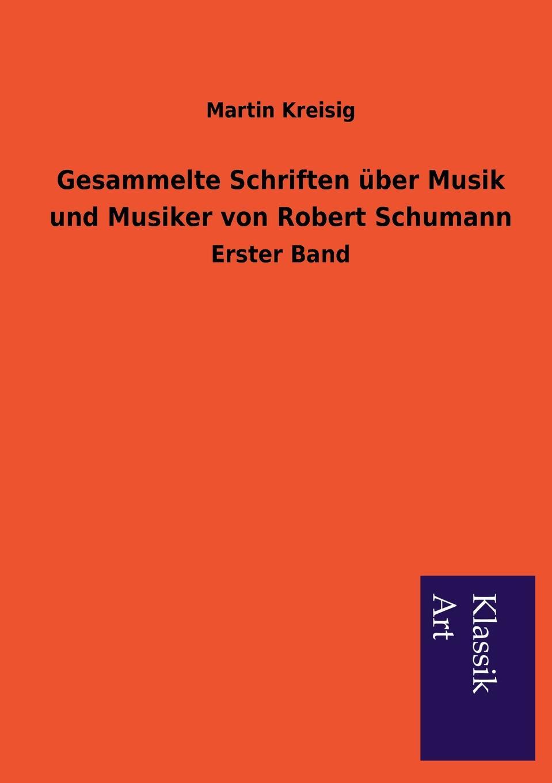 Martin Kreisig Gesammelte Schriften uber Musik und Musiker von Robert Schumann thomas robert malthus drei schriften uber getreidezolle aus den jahren 1814 und 1815