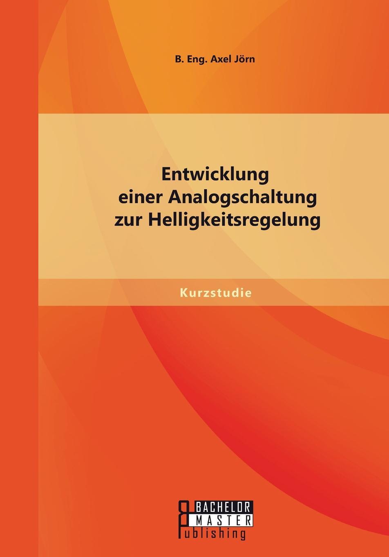 Jörn B. Eng. Axel Entwicklung einer Analogschaltung zur Helligkeitsregelung axel jörn dynamic capabilities at ibm
