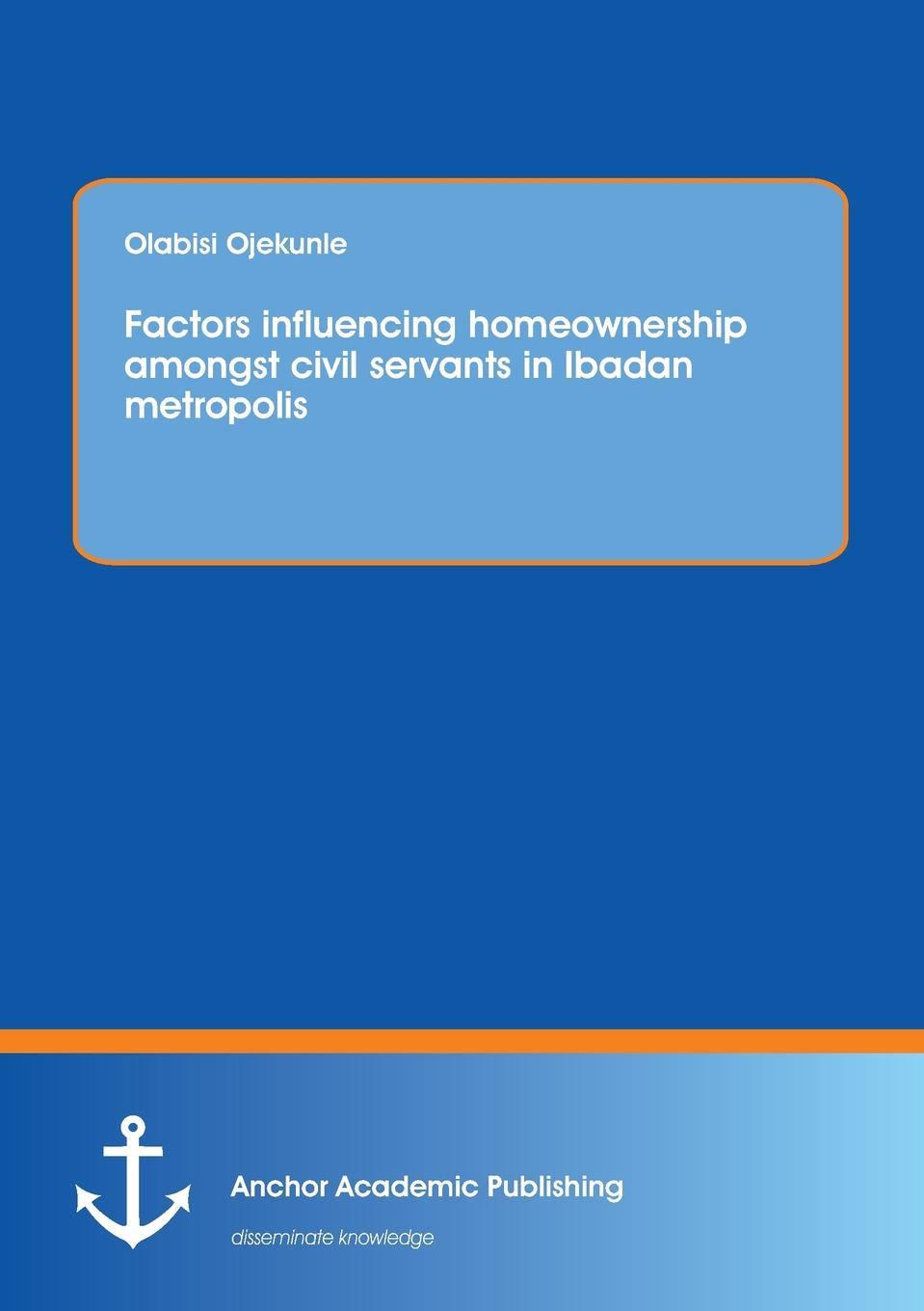 Olabisi Ojekunle Factors influencing homeownership amongst civil servants in Ibadan metropolis недорго, оригинальная цена