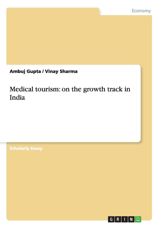 Ambuj Gupta, Vinay Sharma Medical tourism. on the growth track in India naturopathy