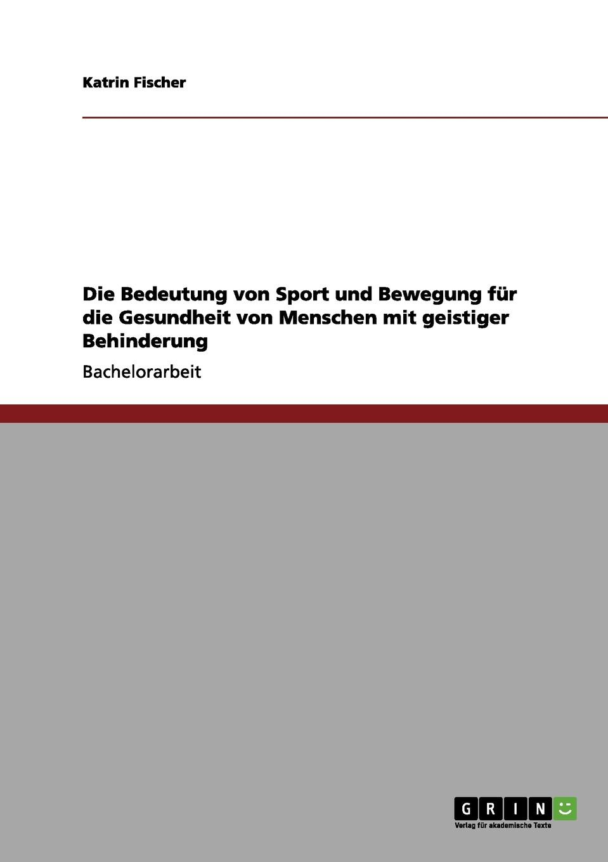 Katrin Fischer Die Bedeutung von Sport und Bewegung fur die Gesundheit von Menschen mit geistiger Behinderung цены