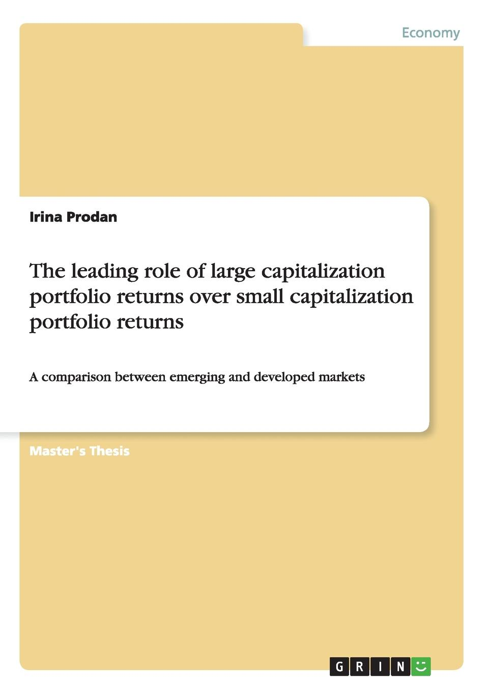 Irina Prodan The leading role of large capitalization portfolio returns over small capitalization portfolio returns halil kiymaz market microstructure in emerging and developed markets price discovery information flows and transaction costs