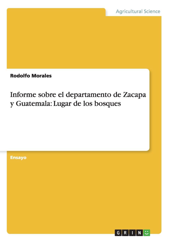 Rodolfo Morales Informe sobre el departamento de Zacapa y Guatemala. Lugar de los bosques rodolfo morales informe sobre el departamento de zacapa y guatemala lugar de los bosques