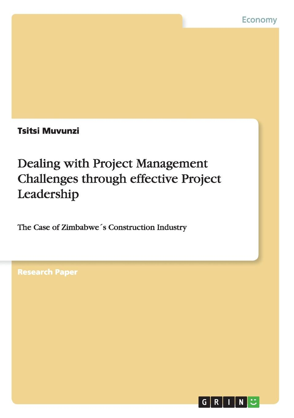 Tsitsi Muvunzi Dealing with Project Management Challenges through effective Project Leadership rory burke project management leadership building creative teams