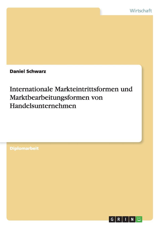 Daniel Schwarz Internationale Markteintrittsformen und Marktbearbeitungsformen von Handelsunternehmen sebastian rauchhaus handelsunternehmen als marke storebrands