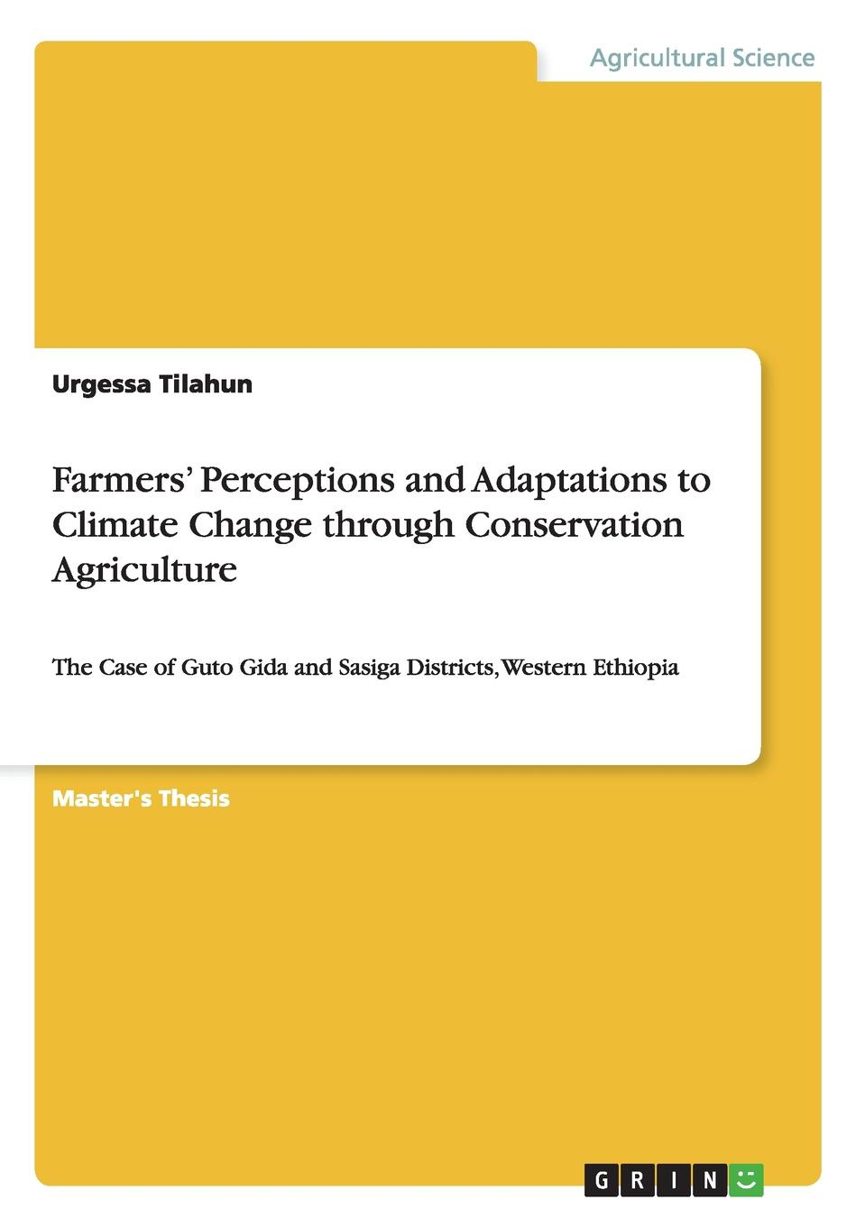 Urgessa Tilahun Farmers. Perceptions and Adaptations to Climate Change through Conservation Agriculture economic adaptation to climate change