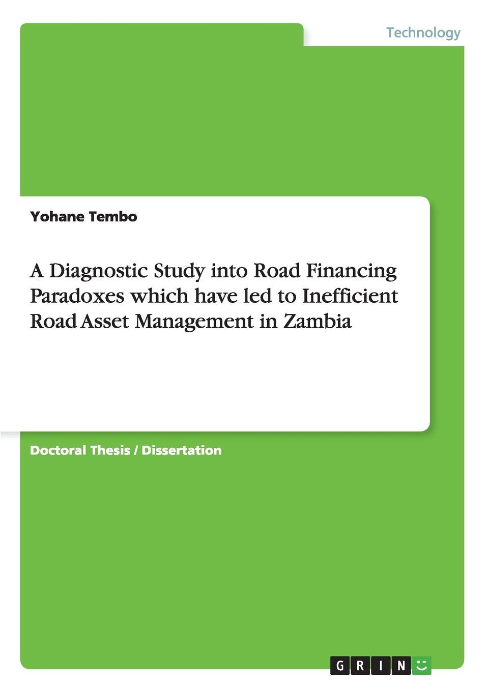 Yohane Tembo A Diagnostic Study into Road Financing Paradoxes which have led to Inefficient Road Asset Management in Zambia цена 2017