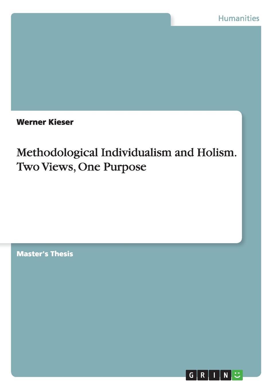 Werner Kieser Methodological Individualism and Holism. Two Views, One Purpose myths of modern individualism