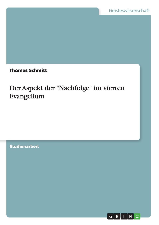 Thomas Schmitt Der Aspekt der Nachfolge im vierten Evangelium thomas von kempen die nachfolge christi