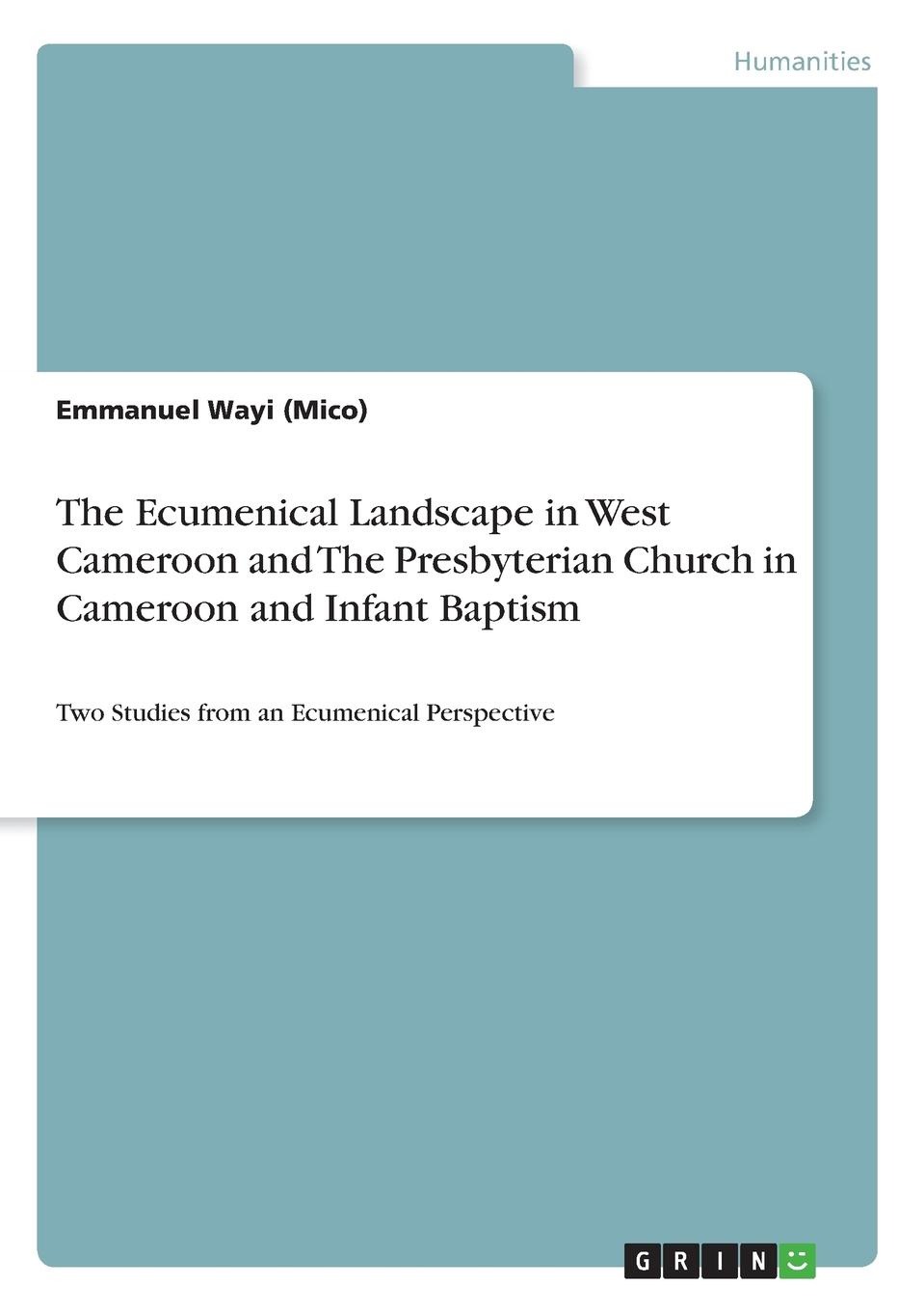 Emmanuel Wayi (Mico) The Ecumenical Landscape in West Cameroon and The Presbyterian Church in Cameroon and Infant Baptism police corruption in cameroon and uganda