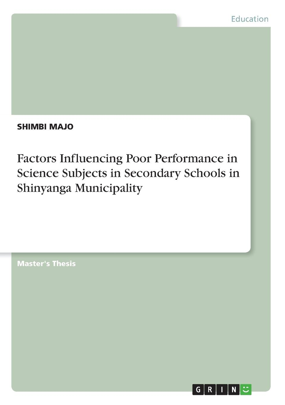 SHIMBI MAJO Factors Influencing Poor Performance in Science Subjects in Secondary Schools in Shinyanga Municipality недорго, оригинальная цена