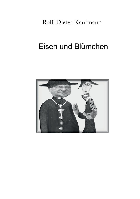 Rolf Dieter Kaufmann Eisen und Blumchen u brätel der hochste schatz gott selber ist