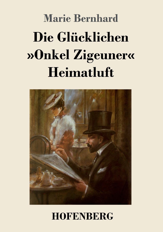 лучшая цена Marie Bernhard Die Glucklichen / Onkel Zigeuner / Heimatluft