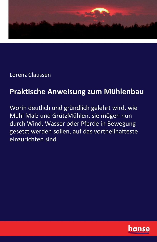 Lorenz Claussen Praktische Anweisung zum Muhlenbau j allgaier neue theoretisch praktische anweisung zum schachspiele in tabellen bearb