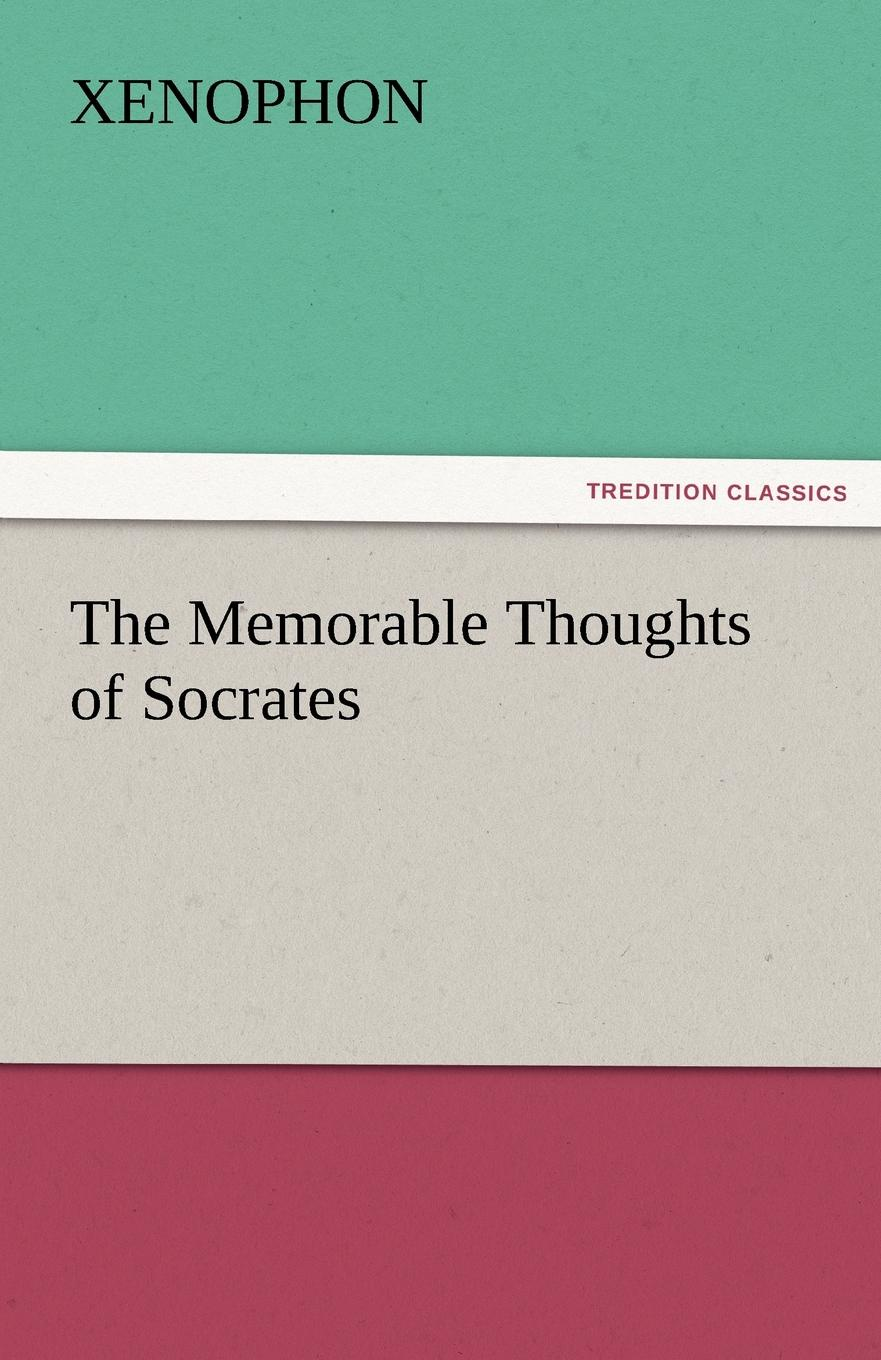 Xenophon The Memorable Thoughts of Socrates xenophon the memorable thoughts of socrates