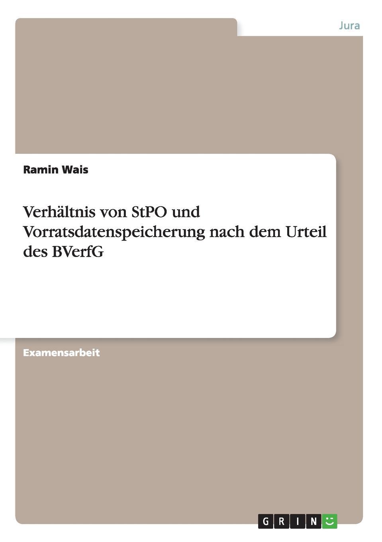 Ramin Wais Verhaltnis von StPO und Vorratsdatenspeicherung nach dem Urteil des BVerfG das urteil