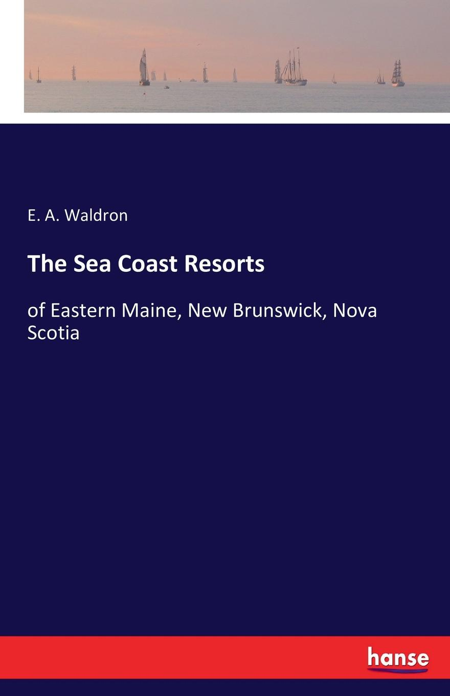E. A. Waldron The Sea Coast Resorts