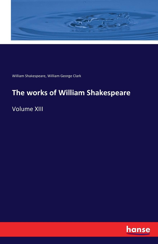 William Shakespeare, William George Clark The works of William Shakespeare в шекспир the works of william shakespeare