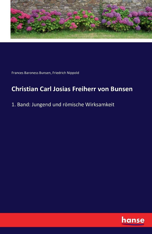 Friedrich Nippold, Frances Baroness Bunsen Christian Carl Josias Freiherr von Bunsen christian carl j bunsen die zeichen der zeit