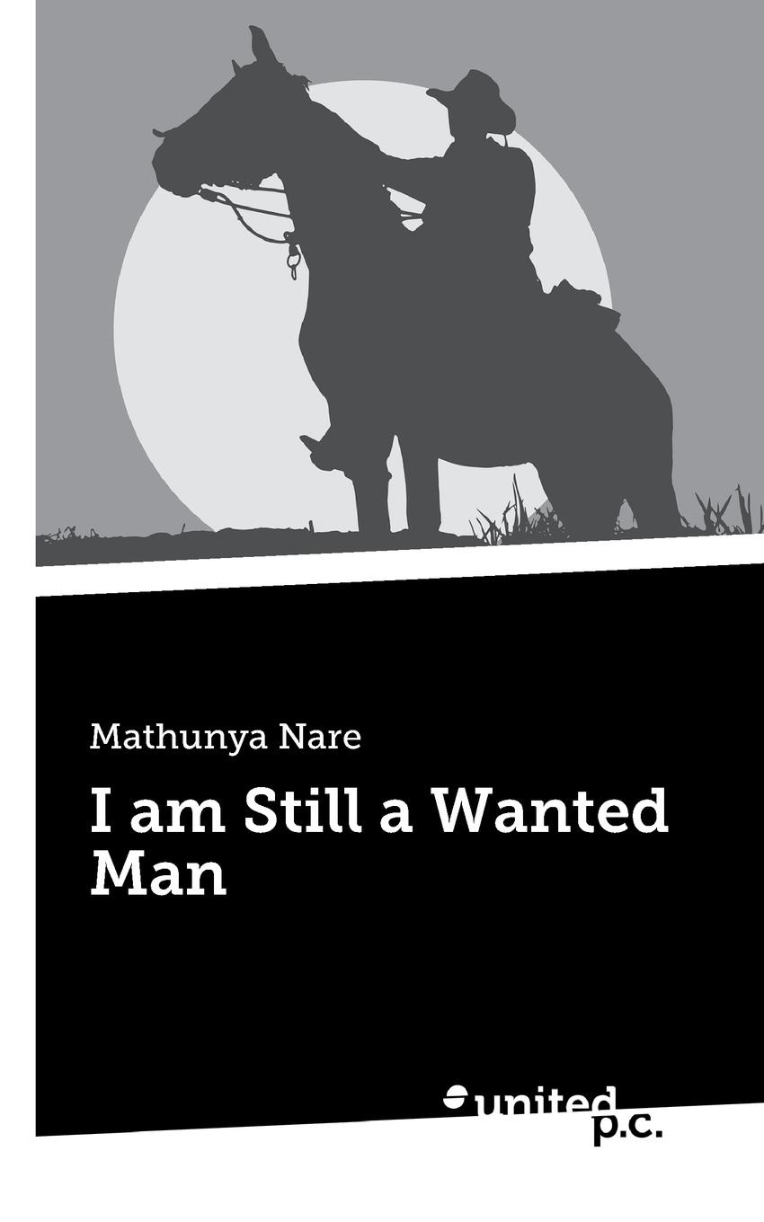 Mathunya Nare I am Still a Wanted Man a wanted man