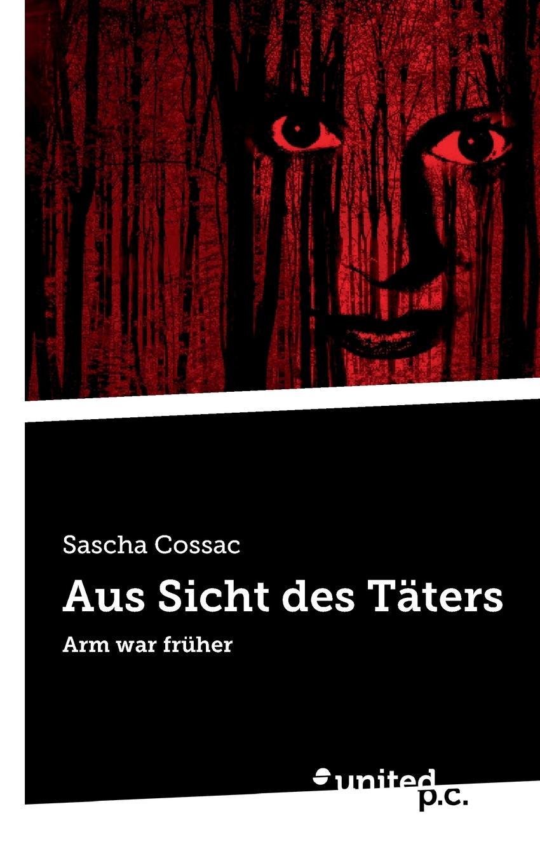 Sascha Cossac Aus Sicht des Taters sascha grammel dortmund