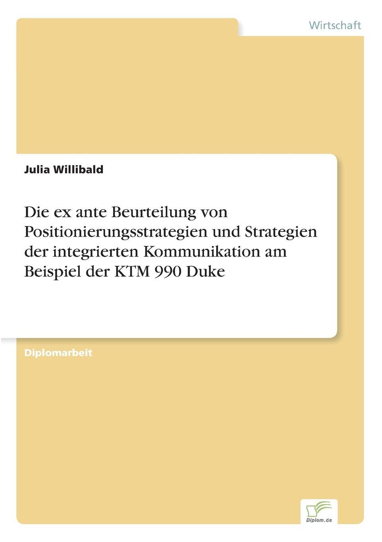 Julia Willibald Die ex ante Beurteilung von Positionierungsstrategien und Strategien der integrierten Kommunikation am Beispiel der KTM 990 Duke