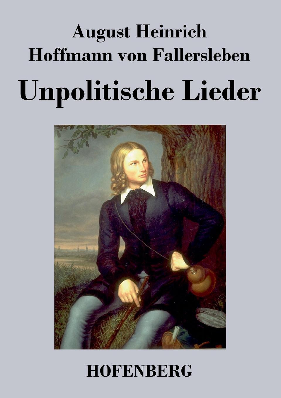 August H. H. von Fallersleben Unpolitische Lieder august hoffmann von fallersleben unpolitische lieder von hoffmann von fallersleben