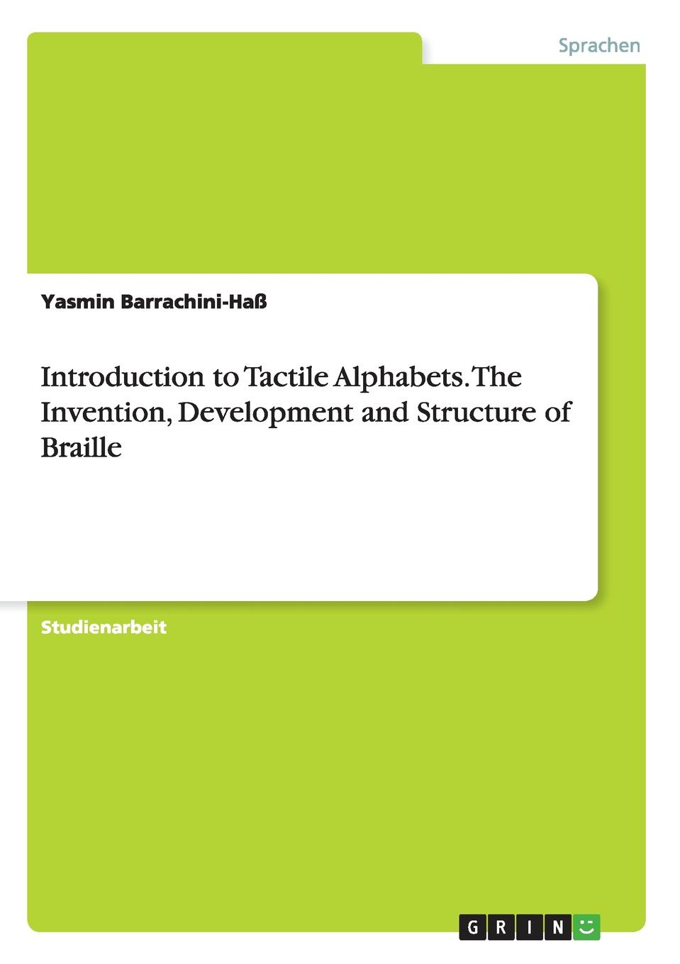 Yasmin Barrachini-Haß Introduction to Tactile Alphabets. The Invention, Development and Structure of Braille the writing system