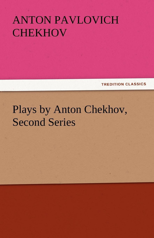 Anton Pavlovich Chekhov Plays by Anton Chekhov, Second Series цена