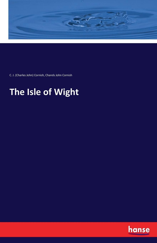 C. J. (Charles John) Cornish, Charels John Cornish The Isle of Wight sir cumference and the isle of immeter