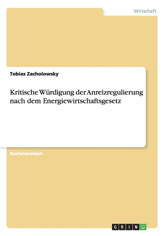 Kritische Wurdigung der Anreizregulierung nach dem Energiewirtschaftsgesetz Bachelorarbeit aus dem Jahr 2009 im Fachbereich BWL - Rechnungswesen...