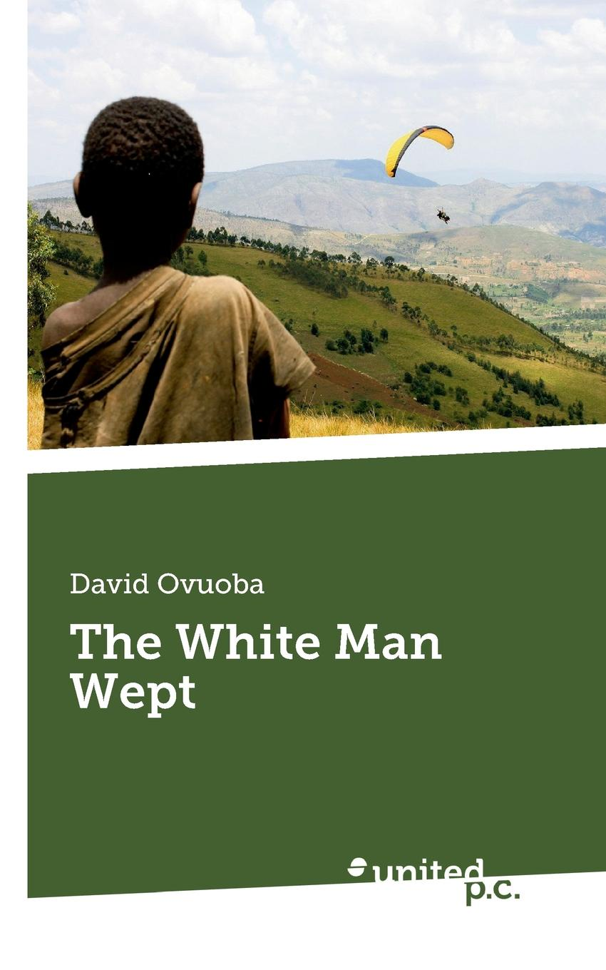 David Ovuoba The White Man Wept