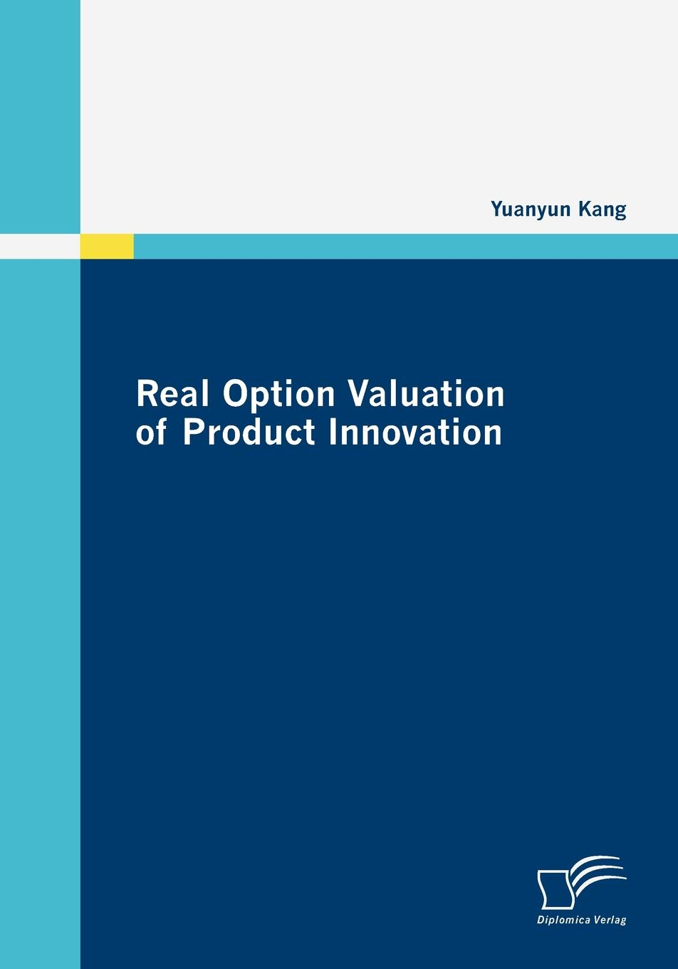 Yuanyun Kang Real Option Valuation of Product Innovation seth bernstrom valuation the market approach