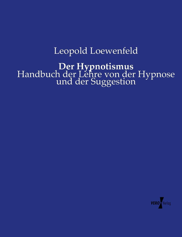 Leopold Loewenfeld Der Hypnotismus leopold löwenfeld der hypnotismus handbuch der lehre von der hypnose und der suggestion