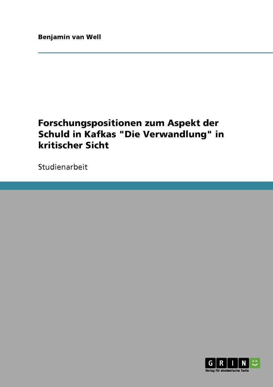 Benjamin van Well Forschungspositionen zum Aspekt der Schuld in Kafkas