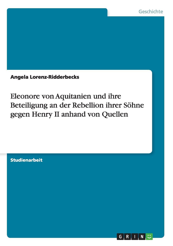 Angela Lorenz-Ridderbecks Eleonore von Aquitanien und ihre Beteiligung an der Rebellion ihrer Sohne gegen Henry II anhand von Quellen