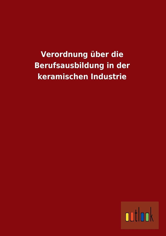 Verordnung Uber Die Berufsausbildung in Der Keramischen Industrie
