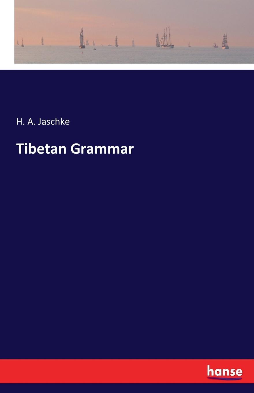 H. A. Jaschke Tibetan Grammar schoenberg irene mauer jay focus on grammar 3ed 1 sb audio cdr