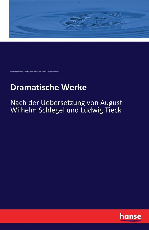 Ludwig Tieck, William Shakespeare, August Wilhelm von Schlegel Dramatische Werke august wilhelm iffland a w ifflands dramatische werke 12
