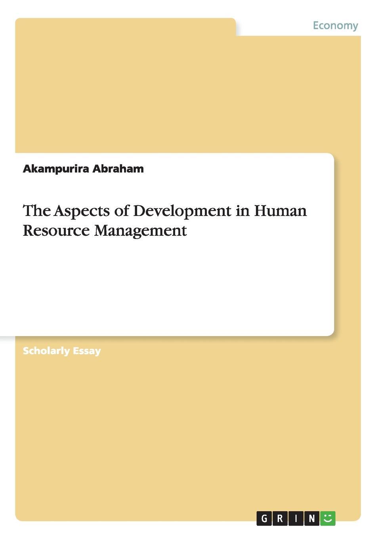 Akampurira Abraham The Aspects of Development in Human Resource Management rustamov rustam b samadova nargiz e motivation factors impact in management review and approach