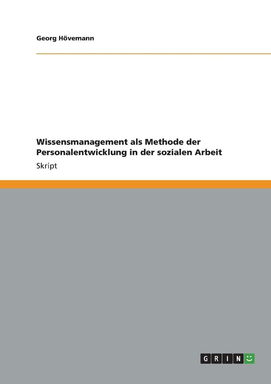 Georg Hövemann Wissensmanagement als Methode der Personalentwicklung in der sozialen Arbeit mandy linke wissensmanagement in der offentlichen verwaltung