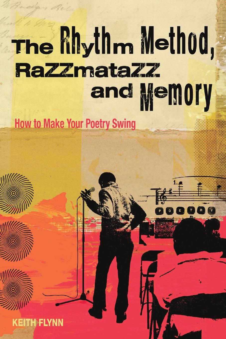 Keith Flynn The Rhythm Method, Razzamatazz, and Memory. How to Make Your Poetry Swing mark burnell the rhythm section