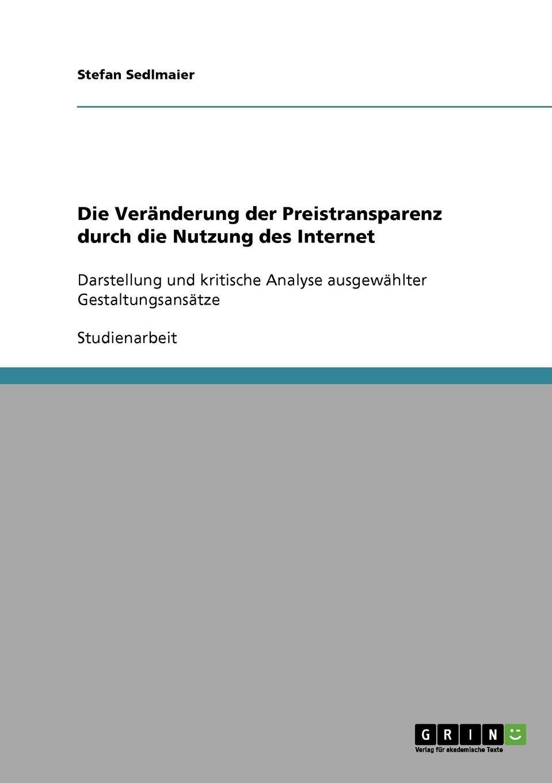 Die Veranderung der Preistransparenz durch die Nutzung des Internet Studienarbeit aus dem Jahr 2006 im Fachbereich BWL - Marketing...