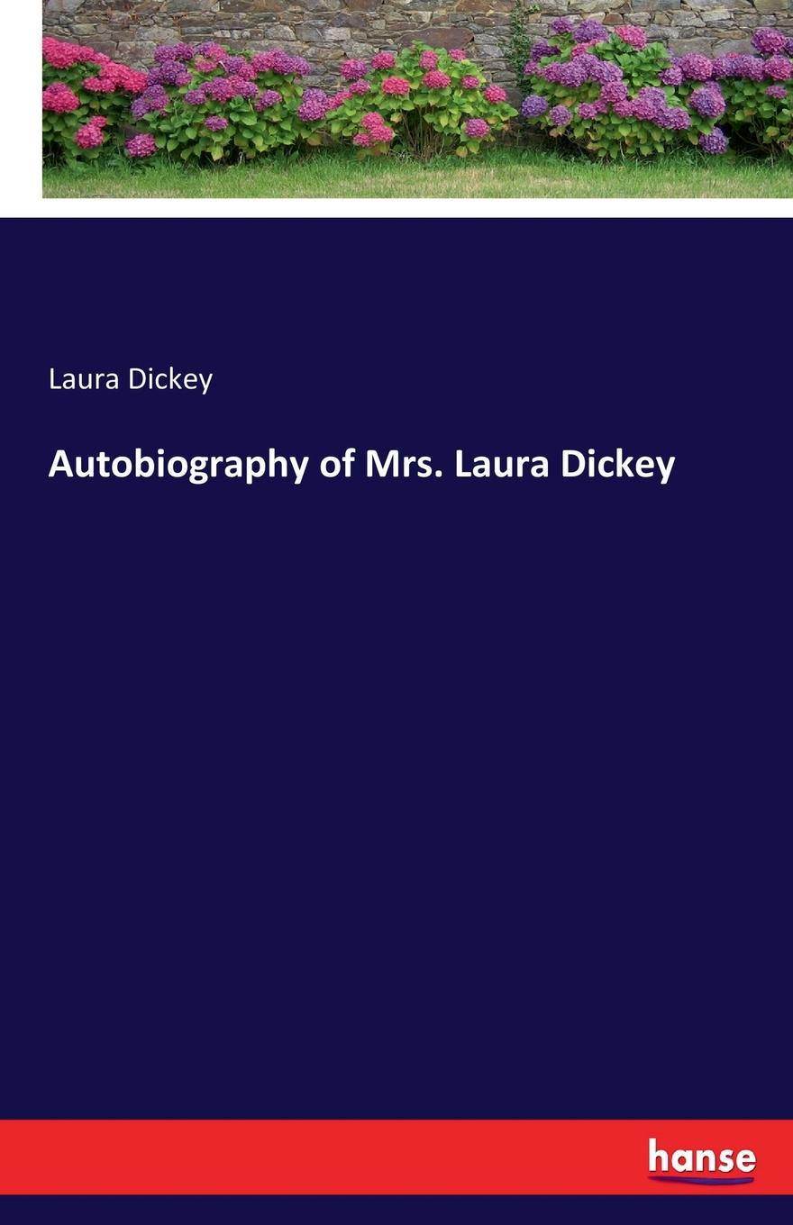 Laura Dickey Autobiography of Mrs. Laura Dickey the original of laura
