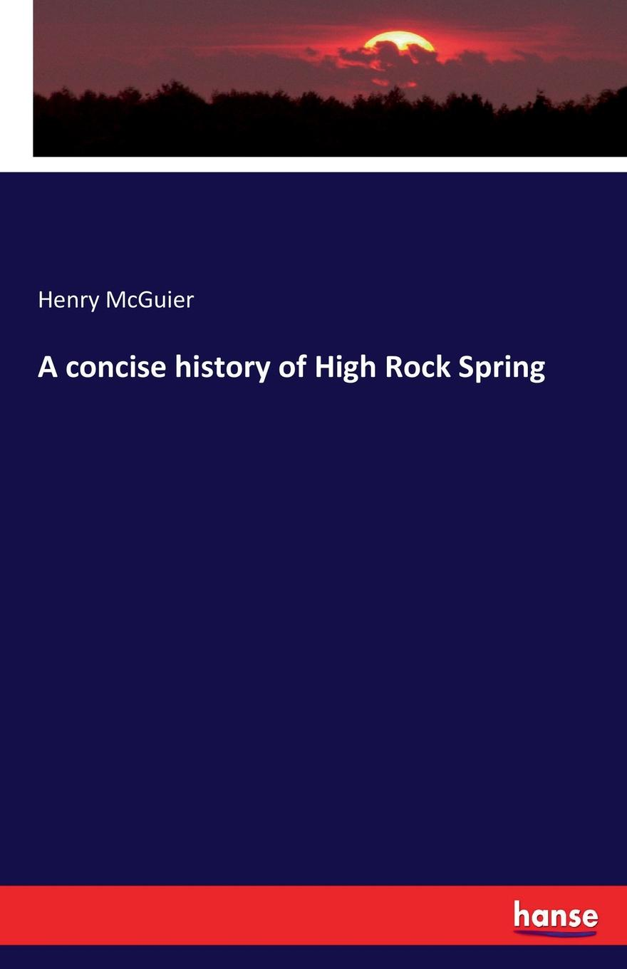 Henry McGuier A concise history of High Rock Spring concise history of the fire and water department of the village of kalamazoo