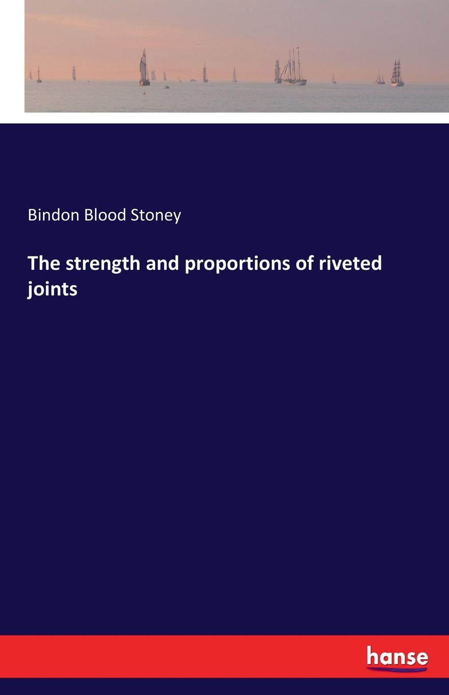 Bindon Blood Stoney The strength and proportions of riveted joints riveted