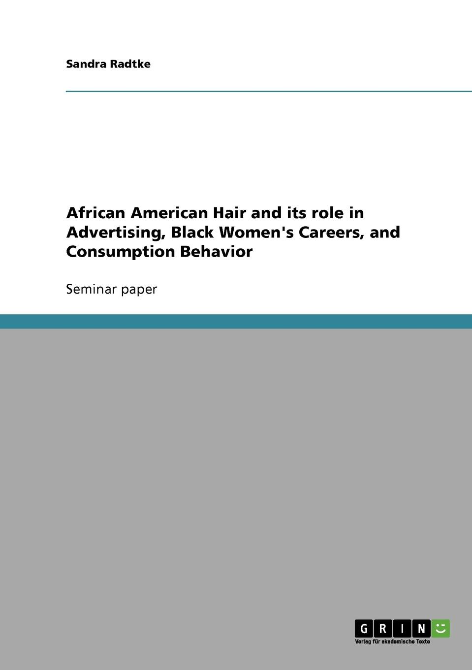 Sandra Radtke African American Hair and its role in Advertising, Black Women.s Careers, and Consumption Behavior in search of our roots how l9 extraordinary african americans reclaimed their past