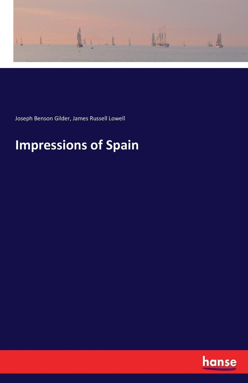 James Russell Lowell, Joseph Benson Gilder Impressions of Spain