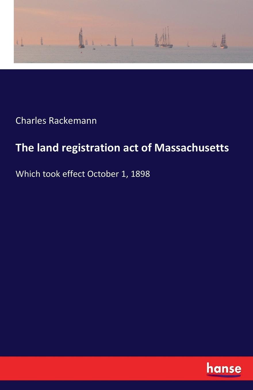 Charles Rackemann The land registration act of Massachusetts